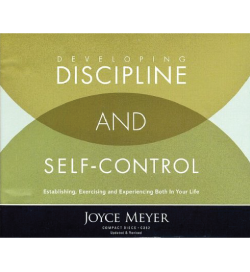 Developing Discipline & Self-Control by Joyce Meyer