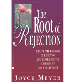 The Root of Rejection by Joyce Meyer