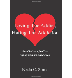 Loving The Addict, Hating The Addiction by Kecia C Sims