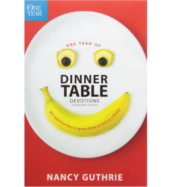 One Year of Dinner Table Devotions and Discussion Starters by Nancy Guthrie