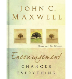 Encouragement Changes Everything by John C. Maxwell